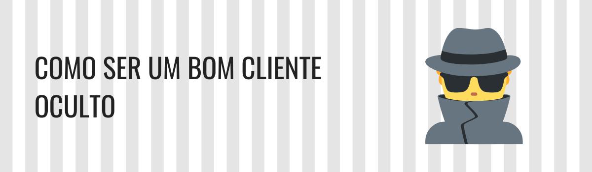 Como ser um bom cliente oculto